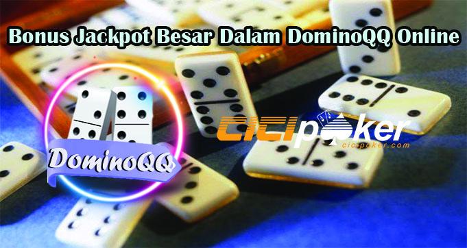 Bonus Jackpot Besar Dalam DominoQQ Online