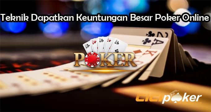 Teknik Dapatkan Keuntungan Besar Poker Online